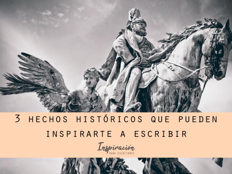 3 hechos históricos que pueden inspirarte a escribir