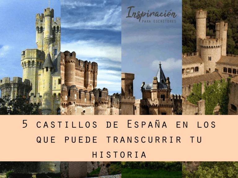 5 castillos de España en los que puede transcurrir tu historia