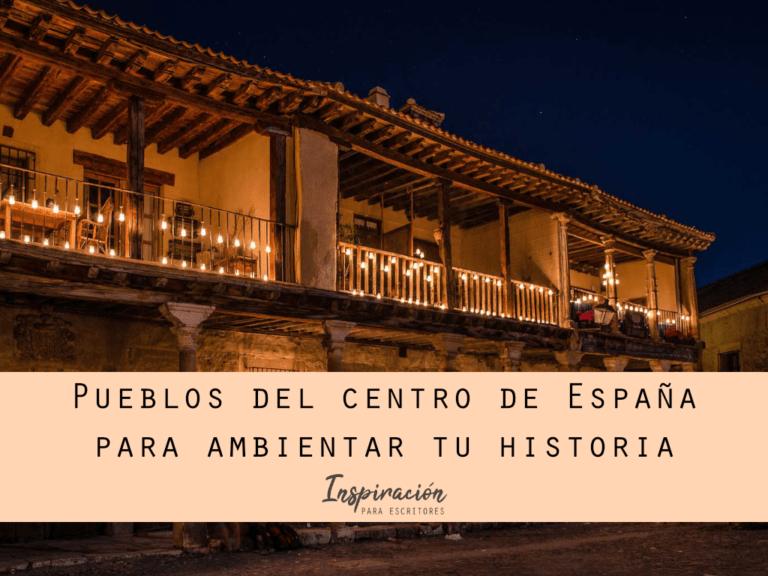 Pueblos del centro de España para ambientar tu historia