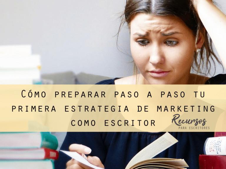 Cómo preparar paso a paso tu primera estrategia de marketing como escritor