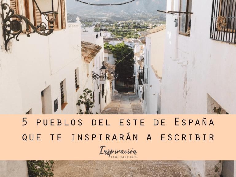 5 pueblos del este de España que te inspirarán a escribir