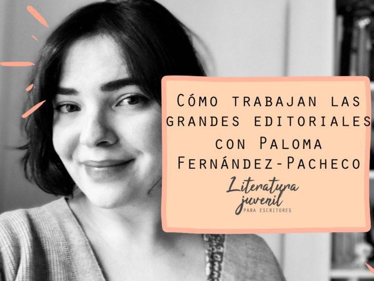 34. Cómo trabajan las grandes editoriales con Paloma Fernández-Pacheco