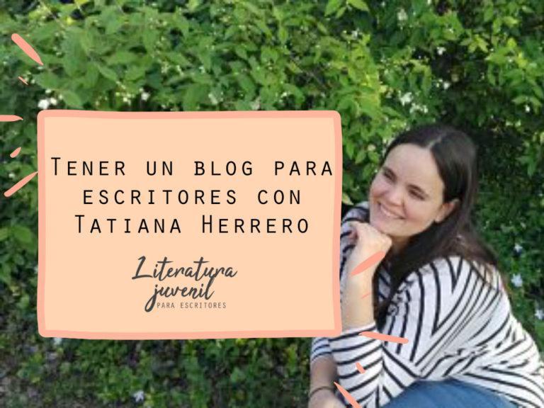 28. Tener un blog para escritores con Tatiana Herrero