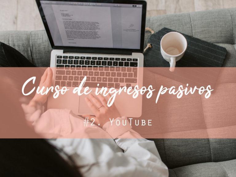 Curso de ingresos pasivos #2. YouTube