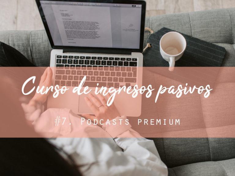 Curso de ingresos pasivos #7. Podcasts premium