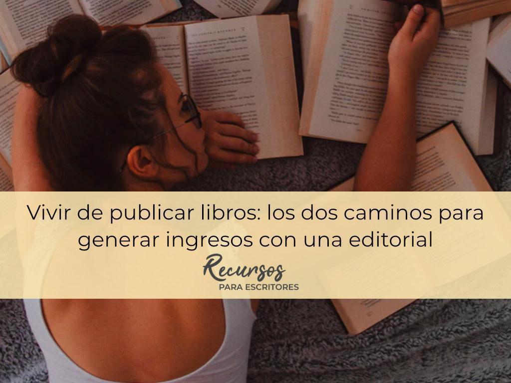 vivir de publicar libros: los dos caminos para generar ingresos con una editorial